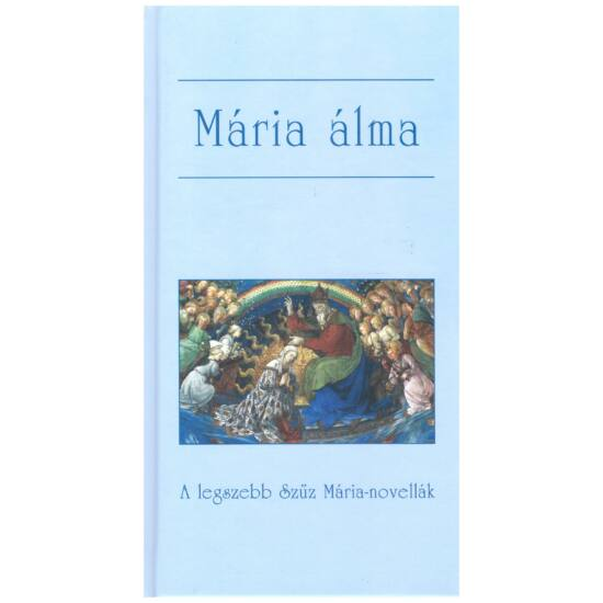 Mária álma – a legszebb Szűz Mária- novellák