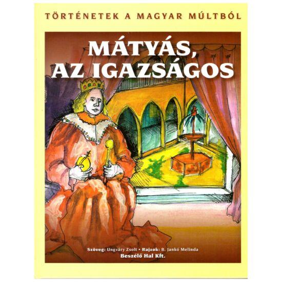 Ungváry Zsolt - Mátyás az igazságos – történetek a magyar múltból