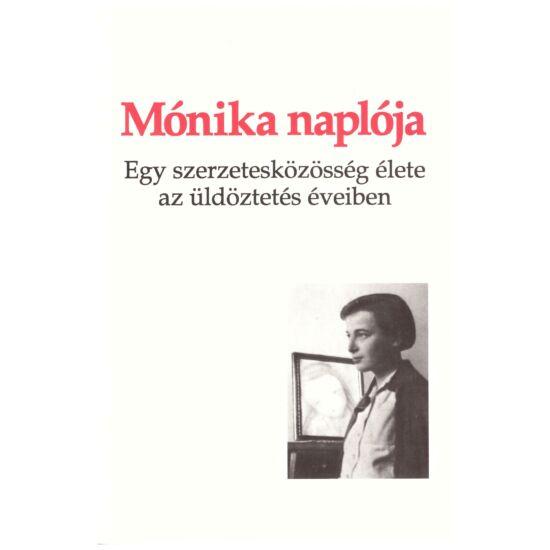 Tímár Mónika - Mónika naplója – Egy szerzetesközösség élete az üldöztetés éveiben