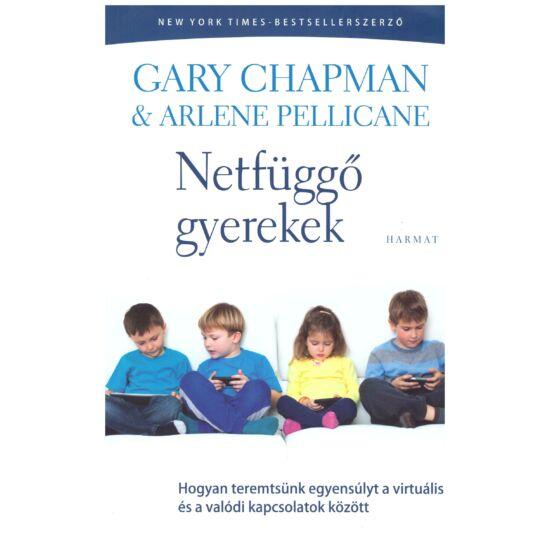 Gary Chapman – Arlene Pellicane - Netfüggő gyerekek
