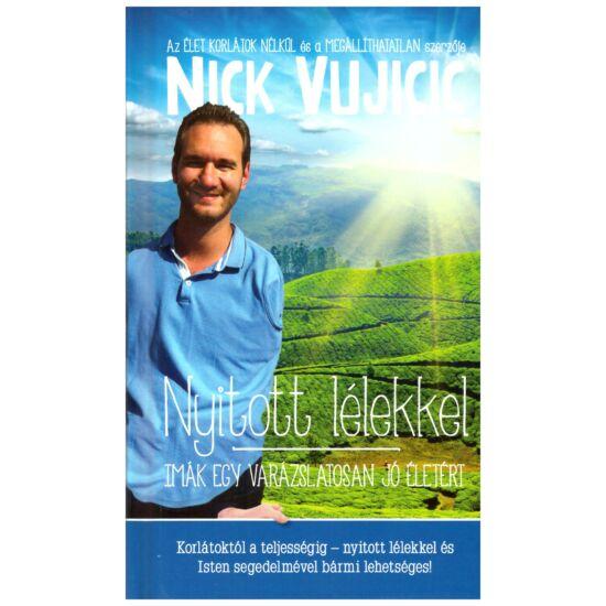 Nick Vujcic - Nyitott lélekkel – imák egy varázslatosan jó életért