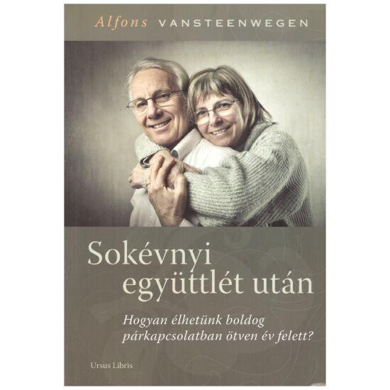 Alfons Vansteenwegwn - Sokévnyi együttlét után – Hogyan éljünk boldog párkapcsolatban ötven év felett?