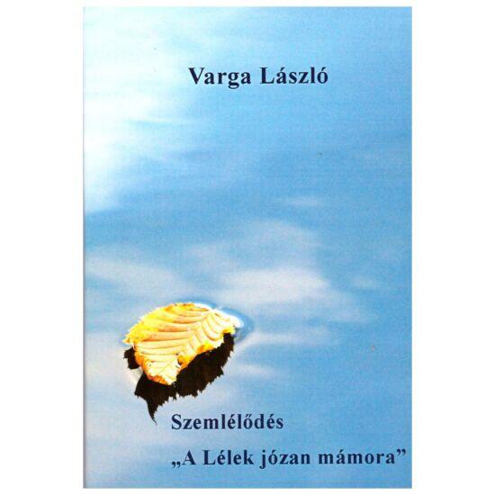 Varga László - Szemlélődés – A Lélek józan mámora