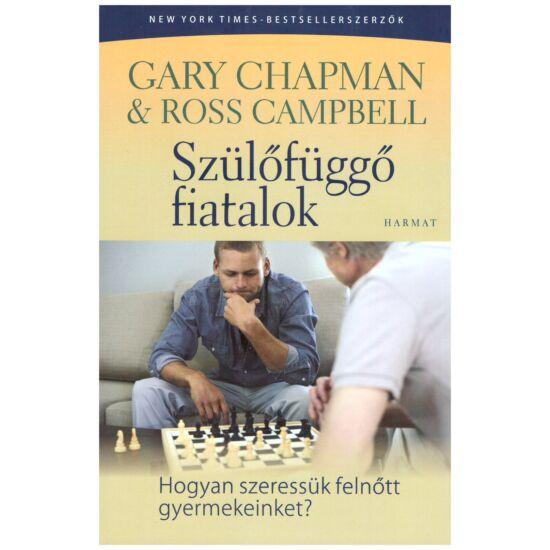Gary Chapman – Ross Champbell - Szülőfüggő fiatalok – hogyan szeressük felnőtt gyermekeinket?