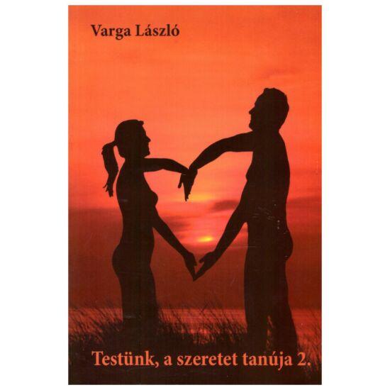 Varga László - Testünk a szeretet tanúja 2. - Mi az igazság  házassággal kapcsolatban?
