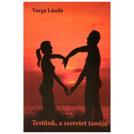 Varga László - Testünk a szeretet tanúja – Mi az igazság a szexualitással kapcsolatban?