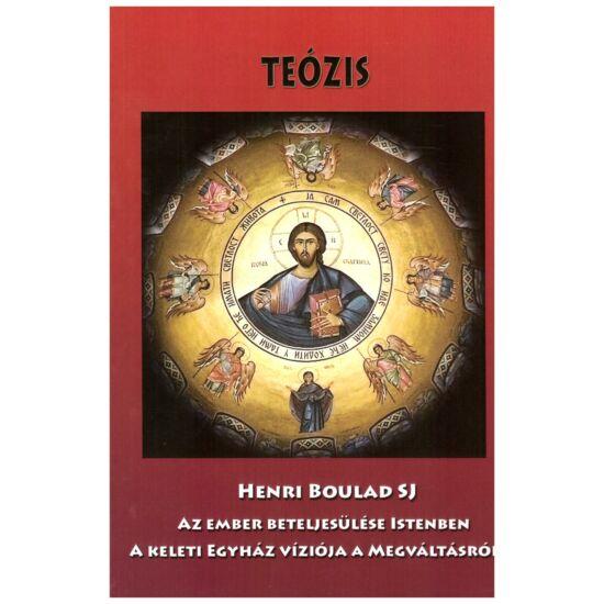 Henri Boulad - Teózis – Az ember beteljesülése Istenben, a keleti egyház víziója a megváltásról