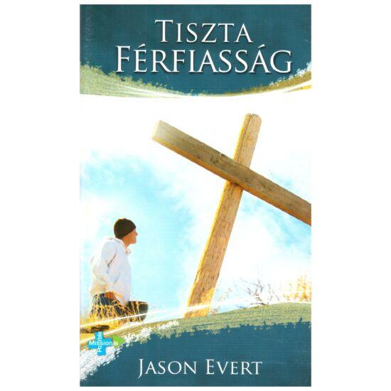 Jason Evert - Tiszta férfiasság