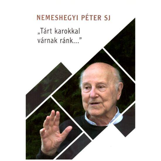Nemeshegyi Péter SJ - Tárt karokkal várnak ránk