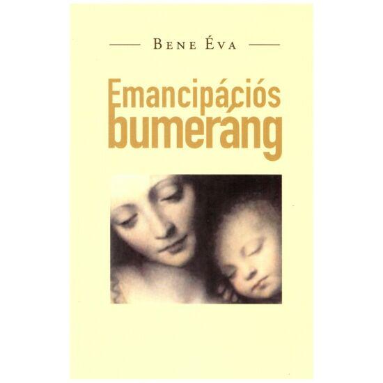 Bene Éva - Emancipációs bumeráng