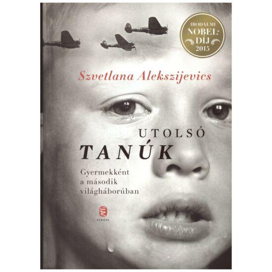 Szvetlana Alekszijevics - Utolsó tanúk – gyermekként a második világháborúban