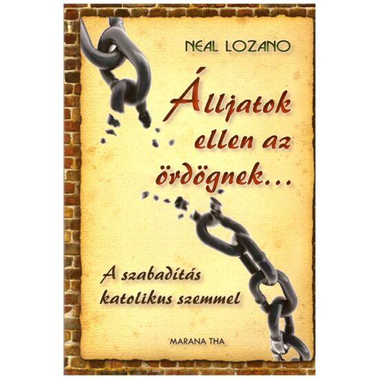 Neal Lozano - Álljatok ellen az ördögnek… - a szabadítás katolikus szemmel
