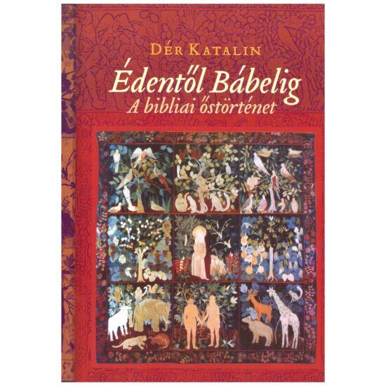 Dér Katalin - Édentől Bábelig – A bibliai őstörténet