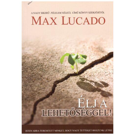 Max Lucado - Élj a lehetőséggel!