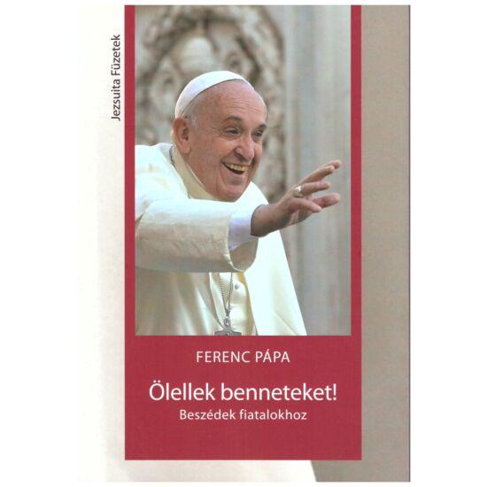 Ferenc pápa - Ölellek benneteket! - Beszédek fiatalokhoz