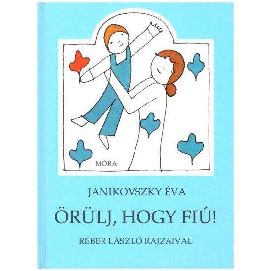 Janikovszky Éva - Örülj, hogy fiú!