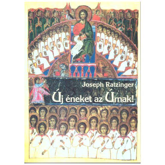 Joseph Ratzinger XVI. Benedek - Új éneket az Úrnak!