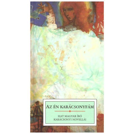 Az én karácsonyfám - Hat magyar író karácsonyi novellái