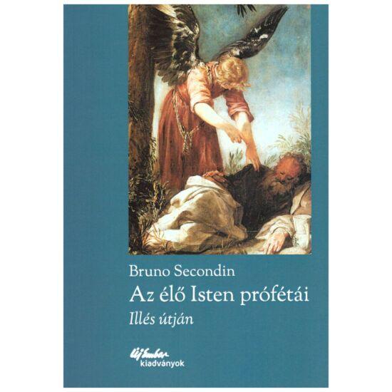 Bruno Secondin - Az élő Isten prófétái - Illés útján