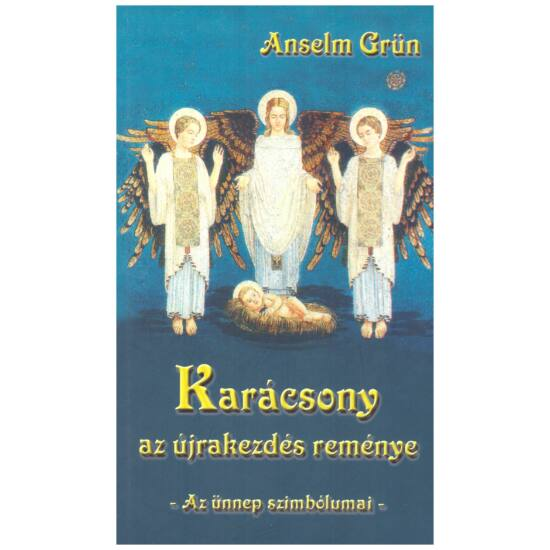 Anselm Grün - Karácsony az újrakezdés reménye - Az ünnep szimbólumai