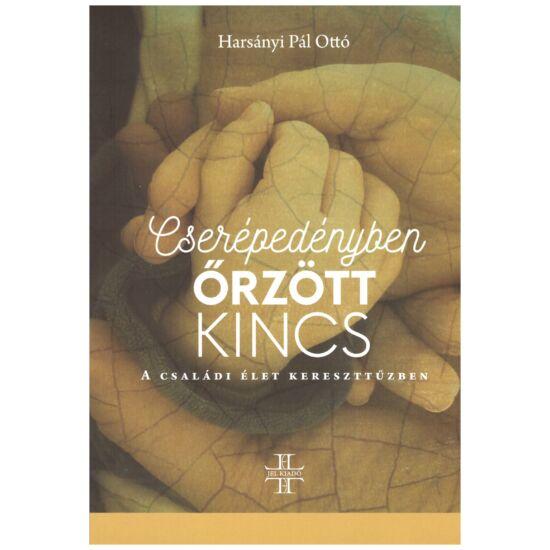 Harsányi Pál Ottó - Cserépedényben őrzött kincs -A családi élet kereszttűzben
