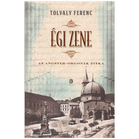 Tolvaly Ferenc - Égi zene - az Angstel- orgonák titka