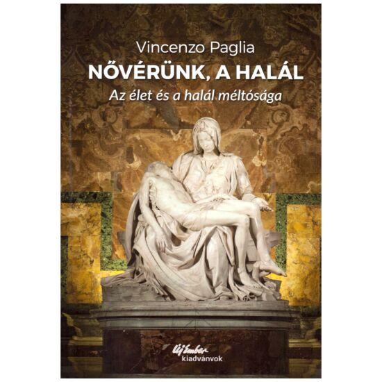 Vincenzo Paglia - Nővérünk a halál - Az élet és a halál méltósága