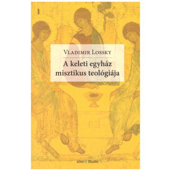 Vladimir Lossky - A keleti egyház misztikus teológiája