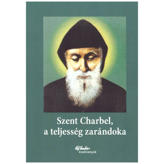 Szent Charbel, a teljesség zarándoka - korabeli tanúságtételek alapján