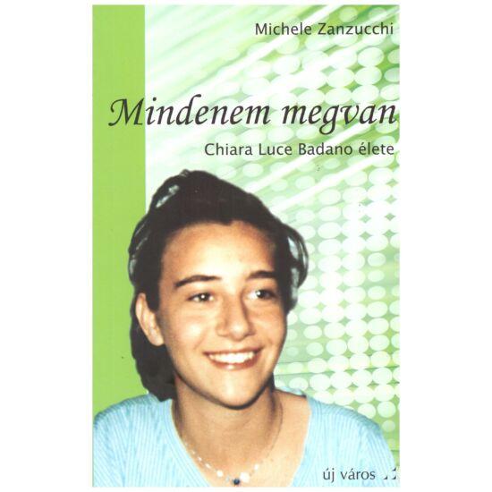 Michele Zanzucchi - Mindenem megvan - Chiara Luce Badano élete
