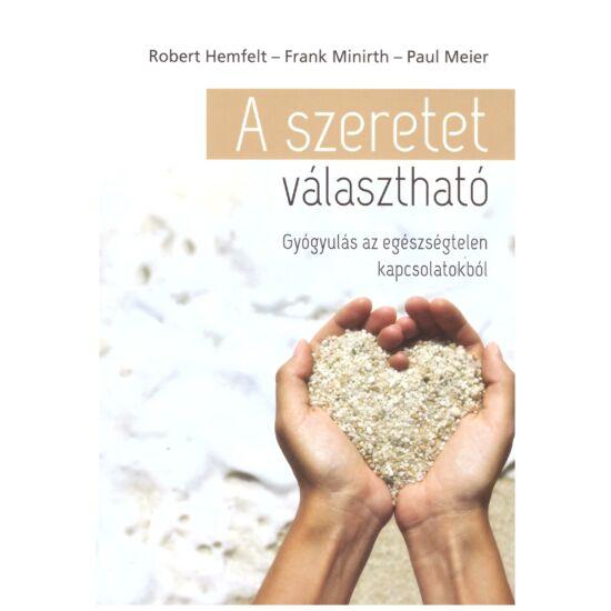 Robert Hemfelt-Frank Minirth-Paul Meier - A szeretet választható - Gyógyulás az egészségtelen kapcsolatokból
