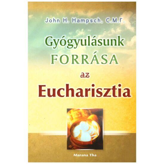 John H. Hampsch C:M:F: - Gyógyulásunk forrása az Eucharisztia