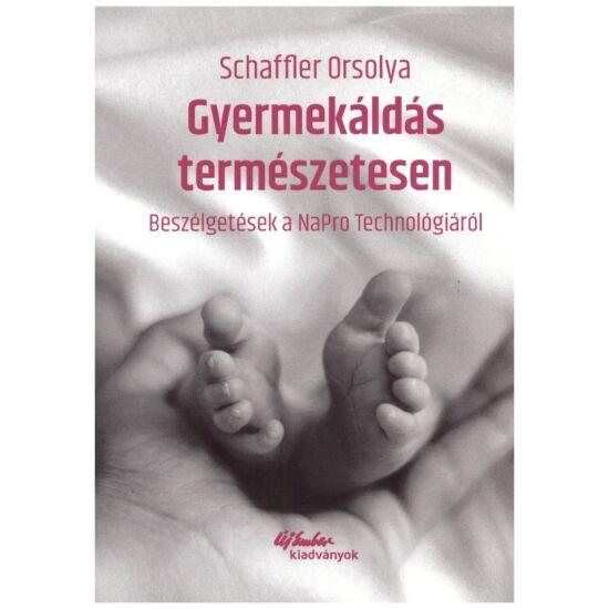 Schaffler Orsolya - Gyermekáldás természetesen - beszélgetések a NaPro Technológiáról
