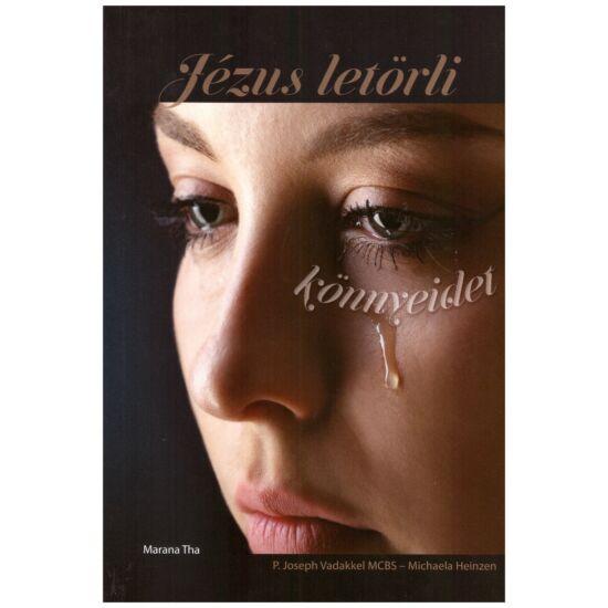 P. joseph  Vadakkel MCBS - Michaela Heinzen - Jézus letörli könnyeidet