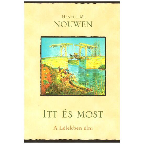 Henri J. M. Nouwen - Itt és most - A Lélekben élni
