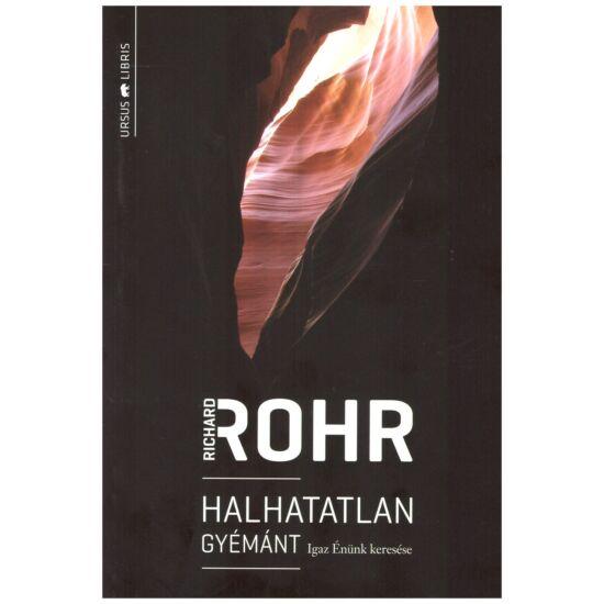 Richard Rohr - Halhatatlan gyémánt -Igaz énünk keresése