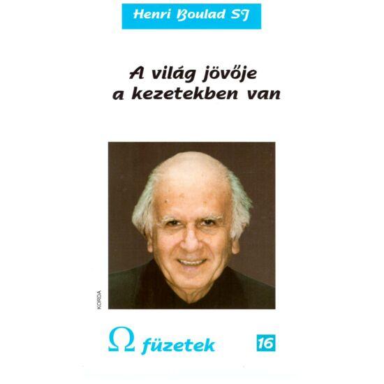 Henri Boulad - A világ jövője a kezetekben van  - Omega füzetek 16