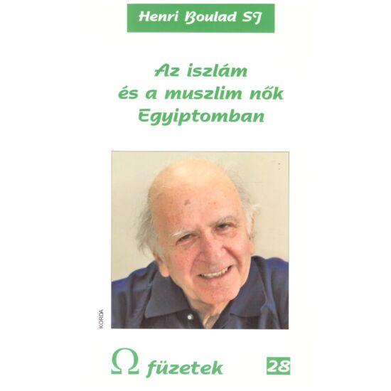 Henri Boulad - Az iszlám és a muszlim nők Egyiptomban - Omega füzetek 28