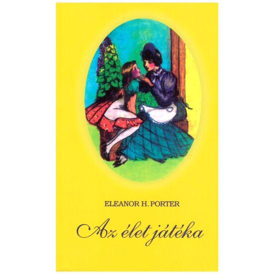 Eleanor H. Porter - Az élet játéka