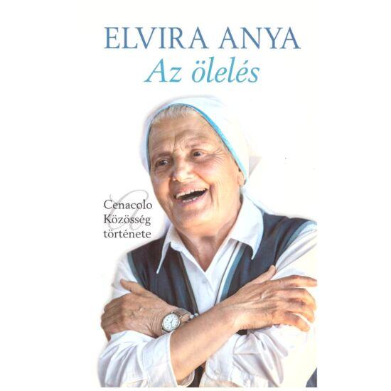 Elvira anya - Az ölelés - A Cenacolo Közösség története
