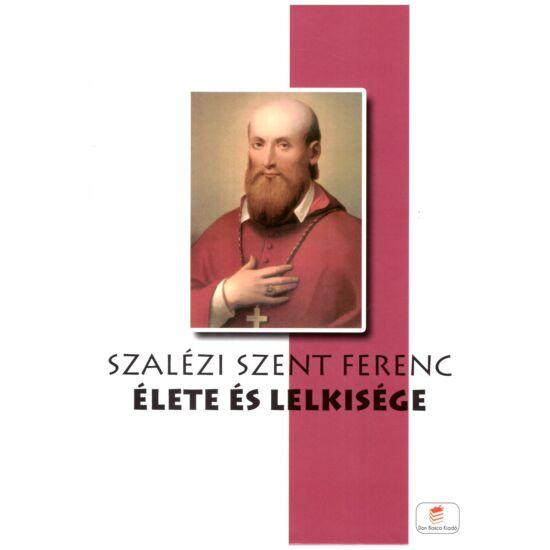Szalézi Szent Ferenc élete és lelkisége