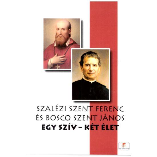 Szalézi Szent Ferenc és Bosco szent János - Egy szív-két élet