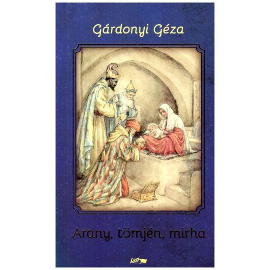 Gárdonyi Géza - Arany, tömjén, mirha