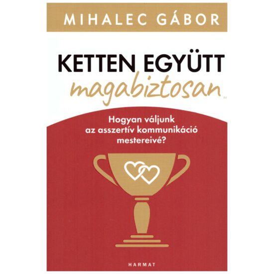 Mihalec Gábor - Ketten együtt magabiztosan , Párkapcsolat építő kommunikáció