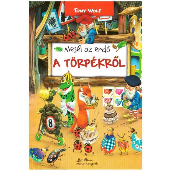 Tony Wolf - Mesél az erdő a törpékről