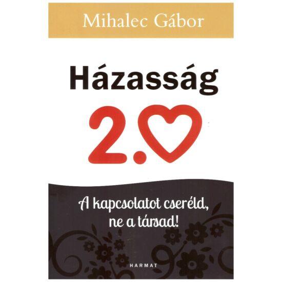 Mihalec Gábor - Házasság 2.0 - A kapcsolatot cseréld, ne a társad!