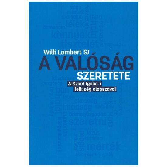 Willi Lambert SJ - A valóság szeretete - A Szent Ignác-i lelkiség alapszavai