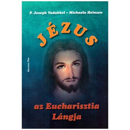 P. Joseph Vadakkel - Michaela Heinzen - Jézus az Eucharisztia lángja