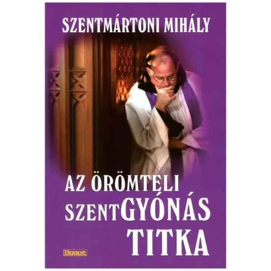 Szentmártoni Mihály - Az örömteli szentgyónás titka