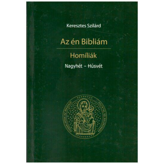 Keresztes Szilárd - Az én Bibliám - homíliák - Nagyböjt - Lelki napok